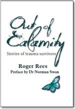 Out of Calamity : Stories of Trauma Survivors - Roger Rees