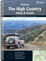 Victoria - The High Country Atlas and Guide : Featuring 25 Top 4WD Tracks - Hema Maps Australia
