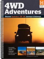 Australia 4WD Adventures Atlas : Discover Australia's Top 100 Journeys and Getaways - Hema Maps