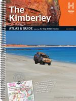 The Kimberley Atlas and Outdoor Guide : Featuring 10 Top 4WD Tracks  - Hema Maps Australia