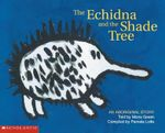 The Echidna and the Shade Tree : An Aboriginal Story