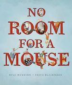 No Room for a Mouse - Kyle Mewburn