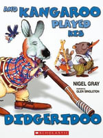 And Kangaroo Played His Didgeridoo - Nigel Gray