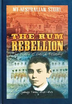 Rum Rebellion : The Diary of David Bellamy, Sydney Town, 1807 - 1809 : My Australian Story - Libby Gleeson