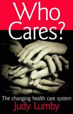 Who Cares? : The Changing Health Care System - Judy Lumby