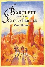 Bartlett and the City of Flames : Bartlett Ser. - Odo Hirsch