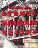 Building the Sydney Harbour Bridge - John Nicholson
