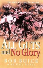 All Guts and No Glory : The Story of a Long Tan Warrior - Bob Buick