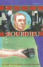 Understanding Bourdieu : Australian Cultural Studies Ser. - Jen Webb