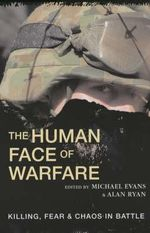 The Human Face of Warfare : Killing, Fear and Chaos in Battle