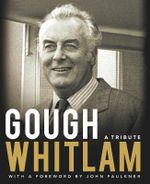 Gough Whitlam : A Tribute- All royalties go towards the Whitlam Institute