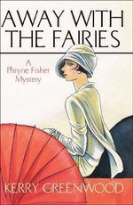 Away with the Fairies : A Phryne Fisher mystery : Book 11 - Kerry Greenwood