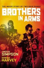 Brothers in Arms  : The Inside Story of Two Bikie Gangs - Sandra Harvey