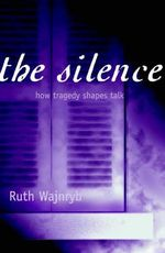 The Silence : How Tragedy Shapes Talk in Holocaust Homes - Ruth Wajnryb
