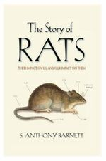 The Story of Rats : Their Impact on Us, and Our Impact on Them - S.A. Barnett