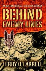 Behind Enemy Lines : An Australian SAS Soldier in Vietnam - Terry O'Farrell