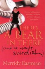 There's a Bear in There: (and he wants Swedish) :  (and he wants Swedish) - Merridy Eastman