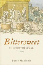 The Bittersweet : The Story of Sugar - Peter MacInnis