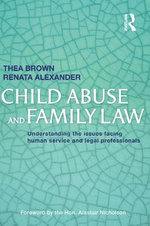 Child Abuse and Family Law : Understanding the Issues Facing Human Service and Legal Professionals - T. Brown