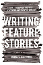 Writing Feature Stories : How to Research and Write Newspaper and Magazine Articles : 1st Edition - Matthew Ricketson