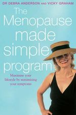 The Menopause Made Simple Program : Maximise Your Lifestyle by Minimising Your Symptoms - Debra Anderson
