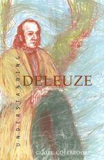 Understanding Deleuze : Cultural Studies - Claire Colebrook
