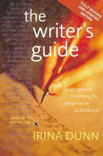 The Writer's Guide: A companion to writing for pleasure or publication :  A companion to writing for pleasure or publication - Irina Dunn