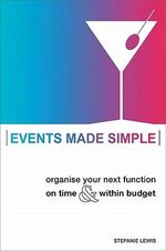 Events Made Simple : Organise Your Next Function on Time and within Budget - Stefanie Lewis