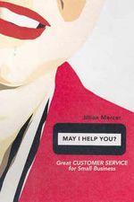 May I Help You? : Great Customer Service for Small Business - Jillian Mercer