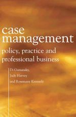 Case Management : Policy, Practice and Professional Business - Di Gursansky
