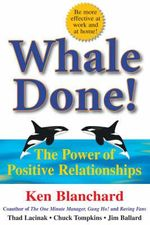 Whale Done! : The Power of Positive Relationships - Kenneth H. Blanchard