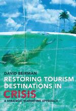 Restoring Tourism Destinations in Crisis : A Strategic Marketing Approach - David Beirman