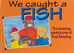 We Caught A Fish : Amazing Adventures Of Rod Bending - David Walsh