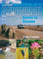 AFN Australia's Savannah Way Cairns to Broome : AFN Outdoor Guide Series - Dick Eussen