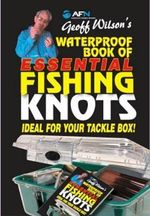 AFN Geoff Wilson's Waterproof Book of Essential Fishing Knots : Ideal For Your Tackle Box! - Geoff Wilson