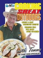 Cooking in the Great Outdoors : With Tommo - The Camp Oven Specialist - AFN Outdoor Guide - Francis William Thompson