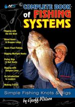 AFN Complete Book of Fishing Systems : Simple Fishing Knots and Rigs - Geoff Wilson