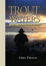 Trout Waters of Tasmania - Greg French