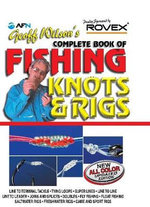 AFN Geoff Wilson's Complete Book of Fishing Knots & Rigs : New All Colour Update Edition - Geoff Wilson