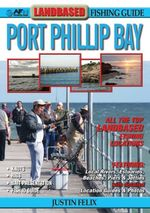 Landbased Fishing Guide to Port Phillip Bay : AFN Technical Guide - Justin Felix