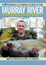 Fishing and Camping Guide to the Murray River : From Mildura to the Source - Brian Hinson