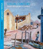 Visual Century Volume One : 1907-1948: South African Art in Context