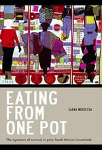 Eating from One Pot : The Dynamics of Survival in Poor South African Households - Sarah Mosoetsa