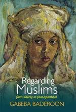 Regarding Muslims : From Slavery to Post-Apartheid - Gabeba Baderoon