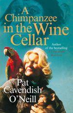 A Chimpanzee in the Wine Cellar - Patricia Cavendish O'Neil