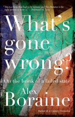 What's Gone Wrong? : On the brink of a failed state - Alex Boraine