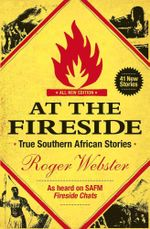 At the Fireside : True South African Stories - Webster Roger