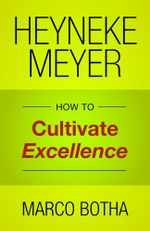 Heyneke Meyer : How to Cultivate Excellence - Marco Botha