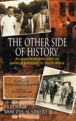 The Other Side of History : An anecdotal reflection on political transition in South Africa - Frederik Van Zyl Slabbert