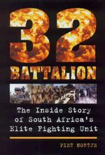 32 Battalion : The Inside Story of South Africa's Elite Fighting Unit - Piet Nortje